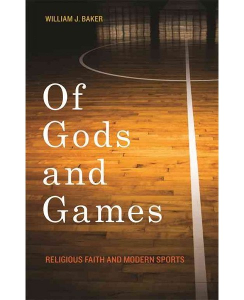 Of Gods and Games : Religious Faith and Modern Sports (Hardcover) (William J. Baker) - image 1 of 1