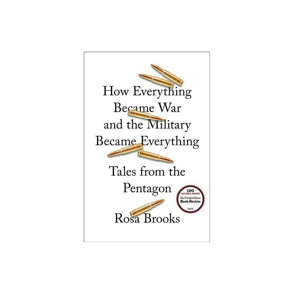 How Everything Became War And The Military Became Everything By Rosa Brooks Hardcover