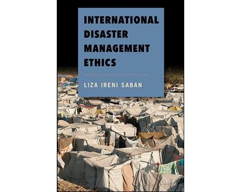 International Disaster Management Ethics (Reprint) (Paperback) (Liza Ireni Saban) - image 1 of 1