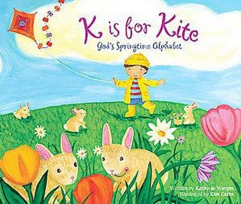 K is for Kite : God's Springtime Alphabet (Hardcover) (Kathy-Jo Wargin) - image 1 of 1