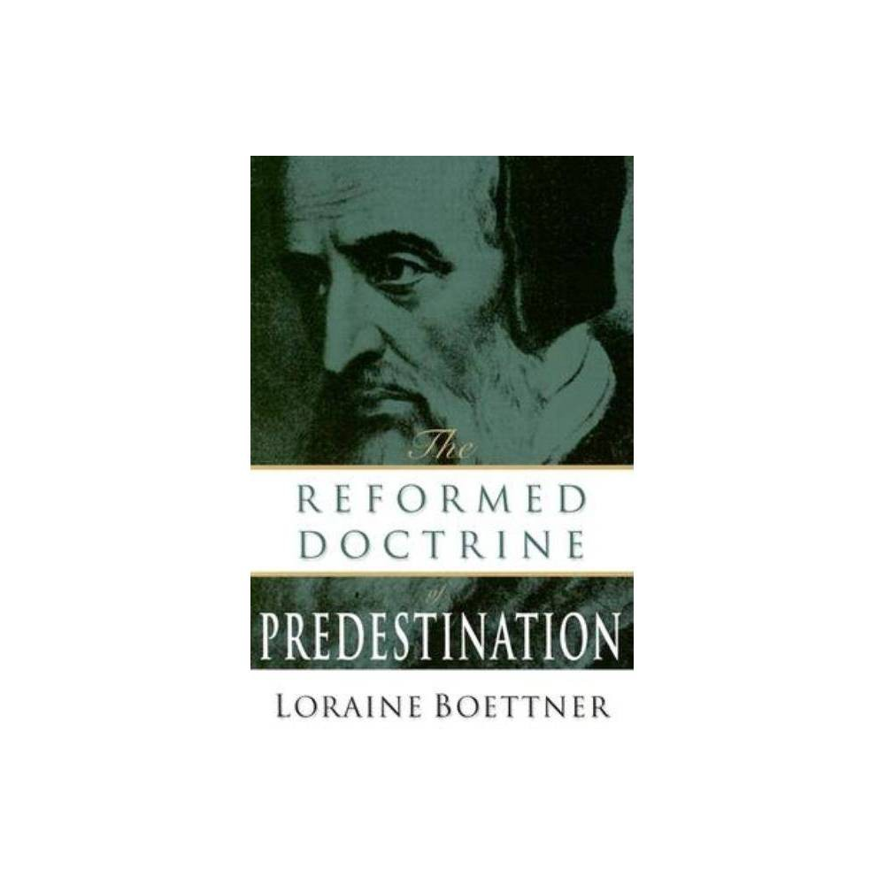 The Reformed Doctrine Of Predestination By Loraine Boettner Paperback