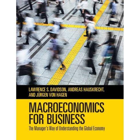 Macroeconomics for Business - by  Lawrence S Davidson & Andreas Hauskrecht & J�rgen Von Hagen - image 1 of 1