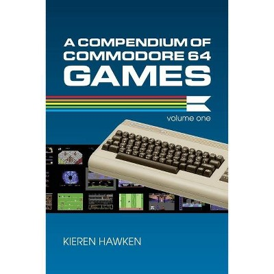 A Compendium of Commodore 64 Games - Volume One - by  Kieren Hawken (Paperback)