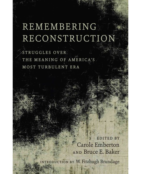 Remembering Reconstruction : Struggles over the Meaning of America's Most Turbulent Era -  (Hardcover) - image 1 of 1