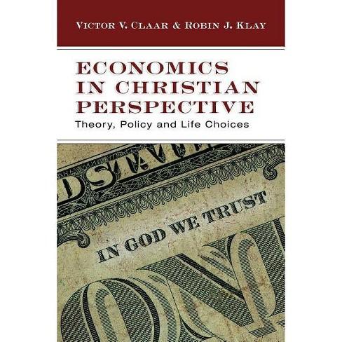 Economics in Christian Perspective - by  Victor V Claar & Robin J Klay (Paperback) - image 1 of 1