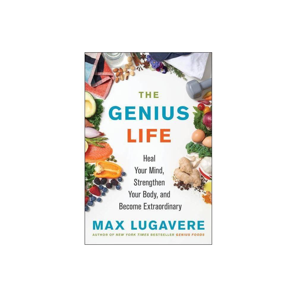 The Genius Life - (Genius Living 2) by Max Lugavere (Hardcover)