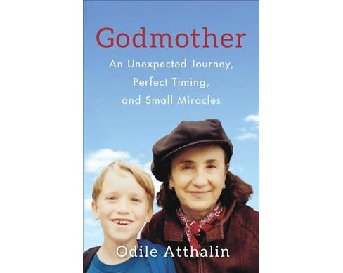 Godmother : An Unexpected Journey, Perfect Timing, and Small Miracles (Paperback) (Odile Atthalin) - image 1 of 1