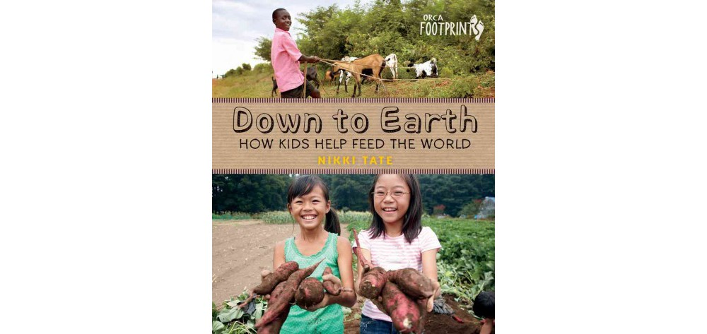 Down to Earth : How Kids Help Feed the World - Reprint by...