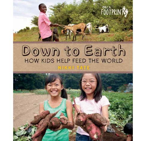 Down to Earth : How Kids Help Feed the World -  Reprint by Nikki Tate (Paperback) - image 1 of 1