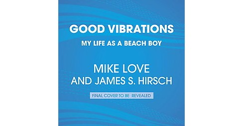 Good Vibrations : My Life As a Beach Boy (Unabridged) (CD/Spoken Word) (Mike Love) - image 1 of 1