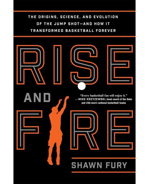 Rise and Fire : The Origins, Science, and Evolution of the Jump Shot - and How It Transformed Basketball - image 1 of 1