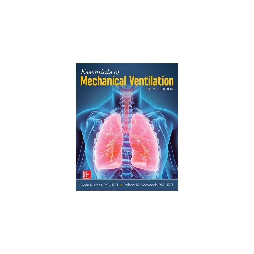Essentials of Mechanical Ventilation - 4 by Ph.D. Dean R. Hess & Ph.D. Robert M. Kacmarek (Paperback)