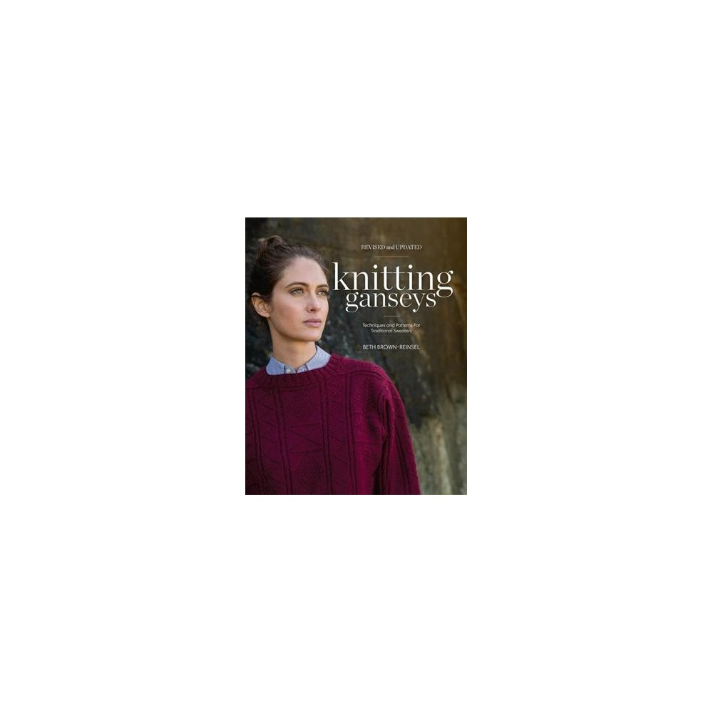 Knitting Ganseys : Techniques and Patterns for Traditional Sweaters - Rev Upd by Beth Brown-Reinsel