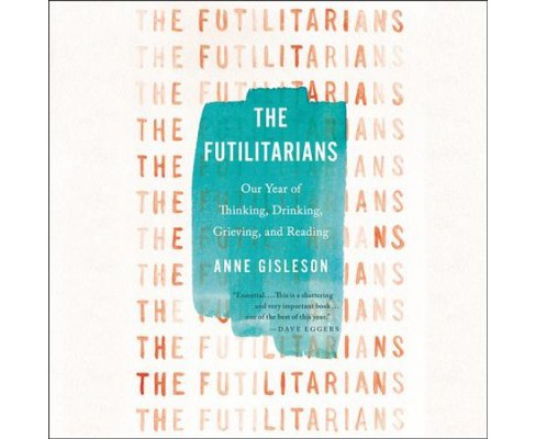 Futilitarians : Our Year of Thinking, Drinking, Grieving, and Reading (Unabridged) (CD/Spoken Word) - image 1 of 1