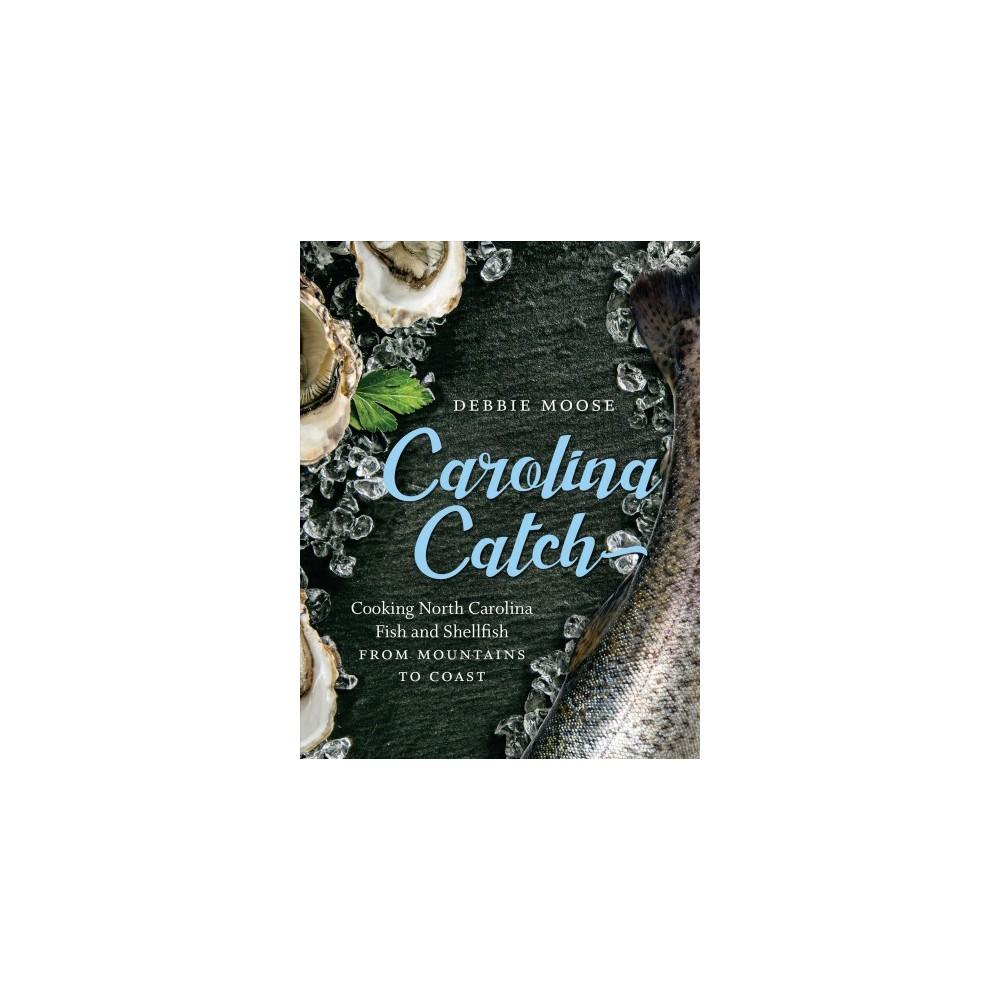 Carolina Catch : Cooking North Carolina Fish and Shellfish from Mountains to Coast - (Hardcover)