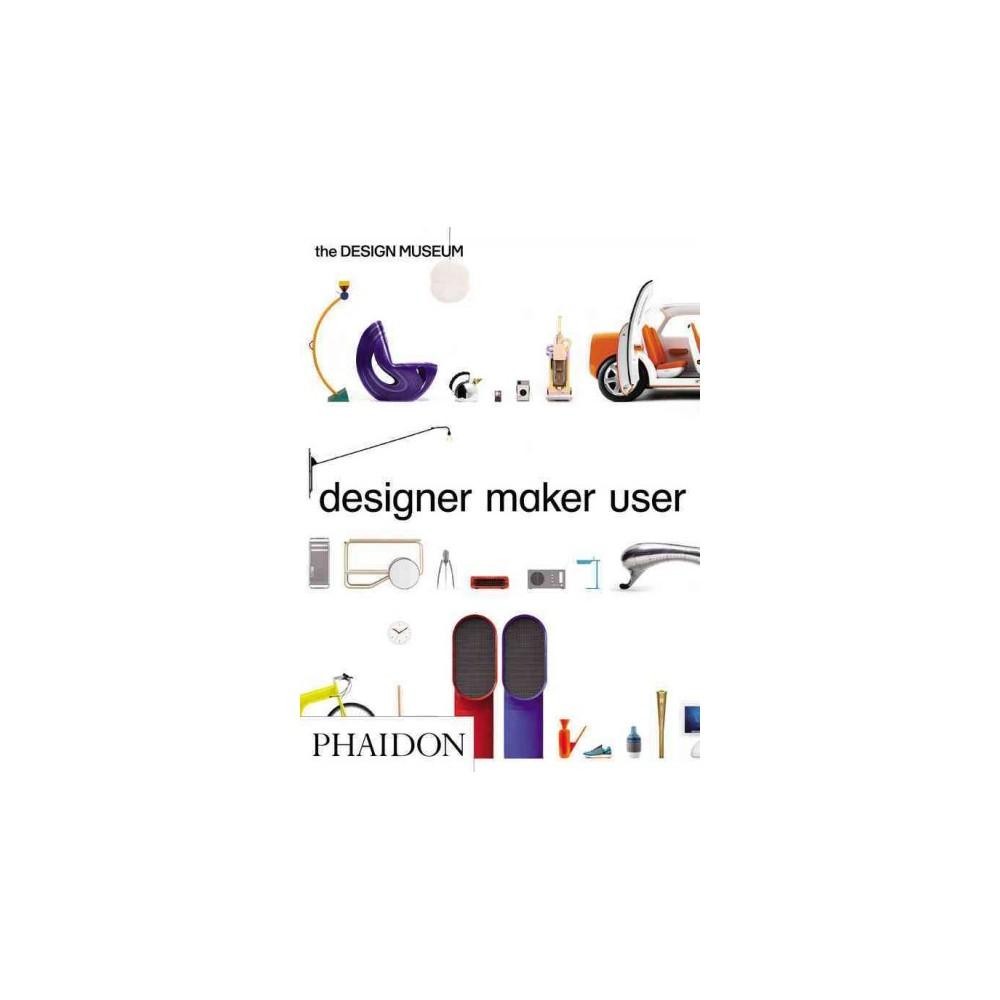 Designer Maker User (Paperback) (Alex Newson & Eleanor Suggett & Deyan Sudjic)