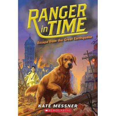 Escape from the Great Earthquake (Ranger in Time #6), 6 - by  Kate Messner (Paperback)
