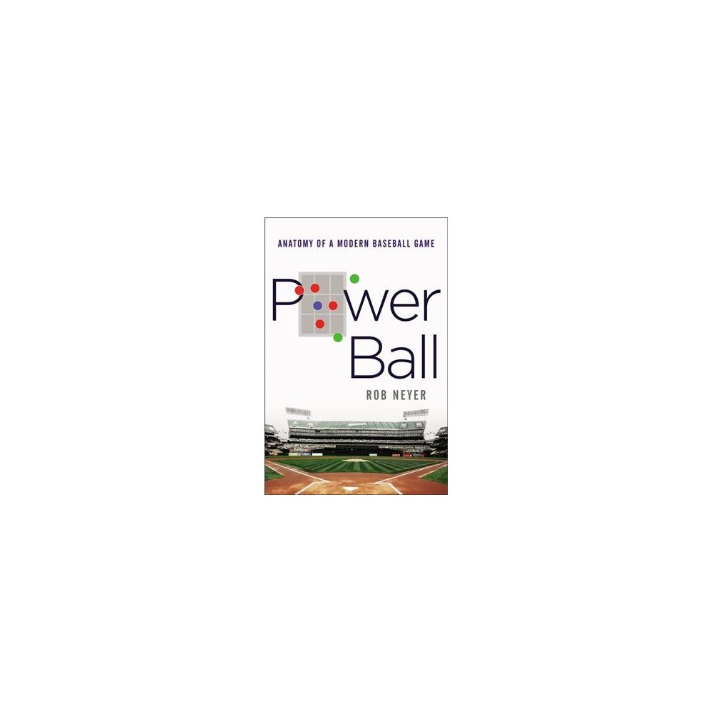 Power Ball : Anatomy of a Modern Baseball Game - by Rob Neyer (Hardcover)