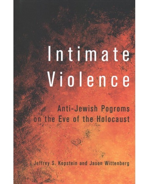 Intimate Violence : Anti-Jewish Pogroms on the Eve of the Holocaust -  (Hardcover) - image 1 of 1