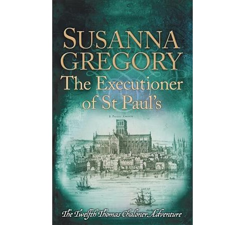 Executioner of St. Paul's (Hardcover) (Susanna Gregory) - image 1 of 1