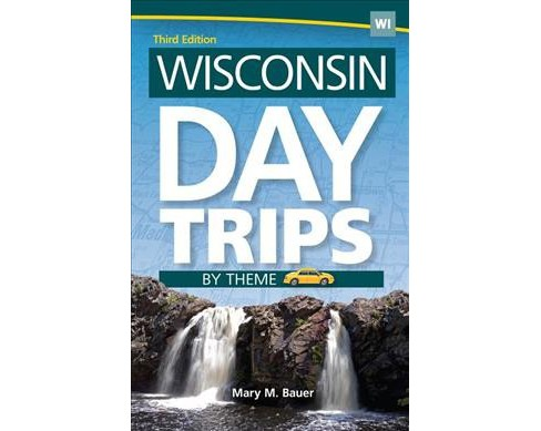 Wisconsin Day Trips by Theme -  (Day Trip) by Mary M. Bauer (Hardcover) - image 1 of 1