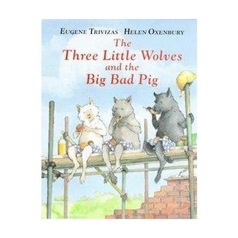 The Three Little Wolves And The Big Bad Pig - By Eugene Trivizas (hardcover) : Target