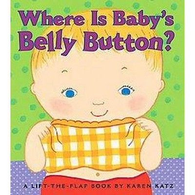 Where Is Baby's Belly Button? - Lift-the-Flap Books (Hardcover)by Karen Katz