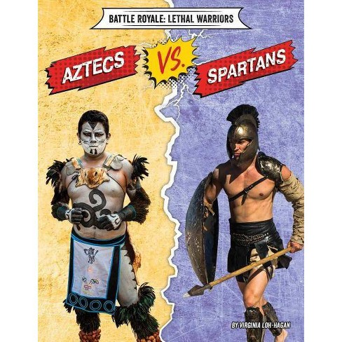 Aztecs vs. Spartans - (Battle Royale: Lethal Warriors) by  Virginia Loh-Hagan (Paperback) - image 1 of 1