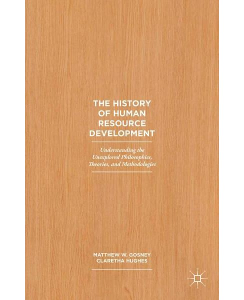 History of Human Resource Development : Understanding the Unexplored Philosophies, Theories, and - image 1 of 1