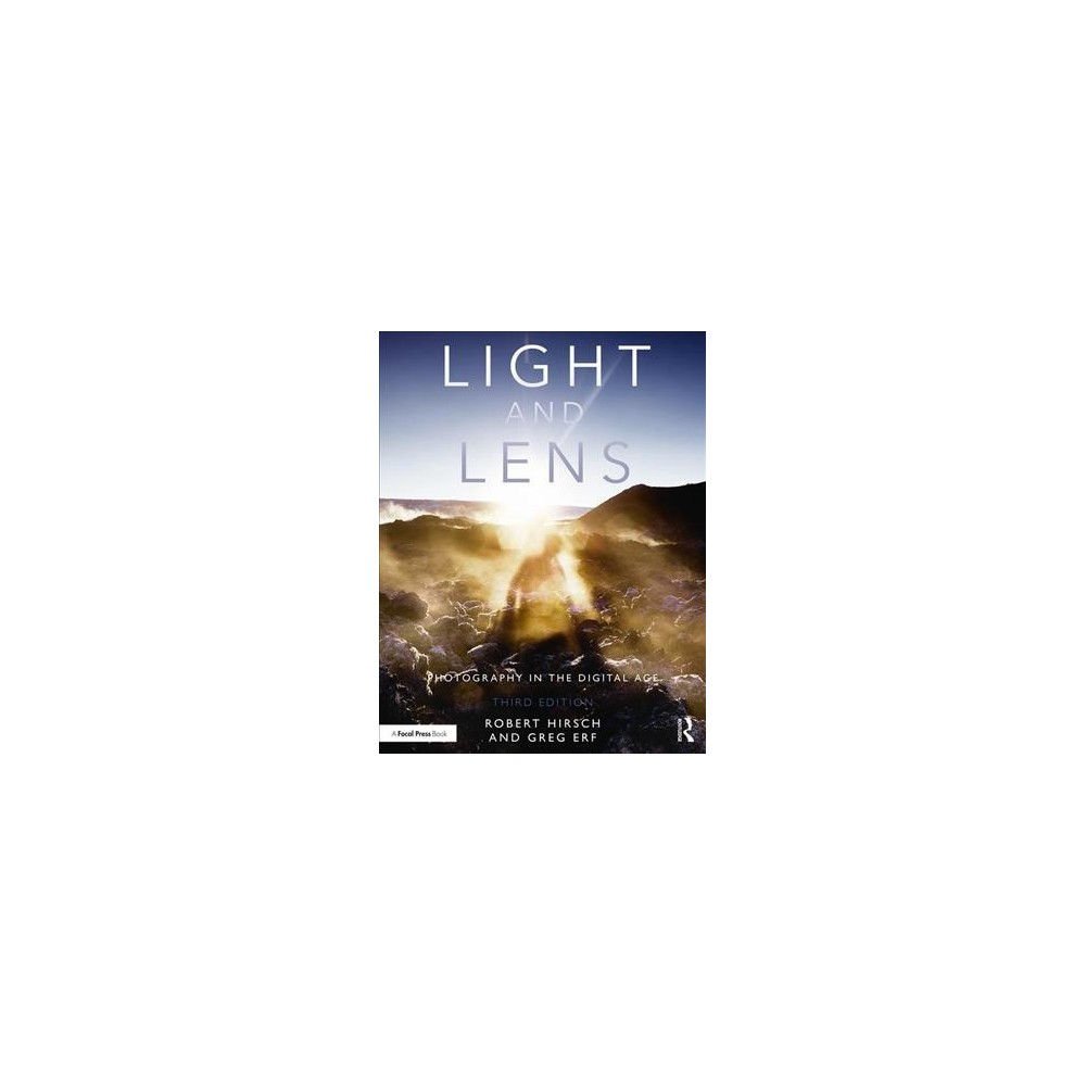 Light and Lens : Photography in the Digital Age - 3 by Robert Hirsch (Paperback)
