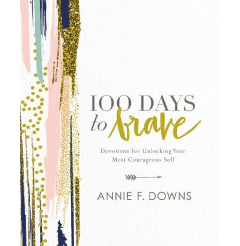 100 Days to Brave: Devotions for Unlocking Your Most Courage (Hardcover) (Annie F. Downs) - image 1 of 1