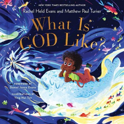 What Is God Like? - by Rachel Held Evans & Matthew Paul Turner (Hardcover)