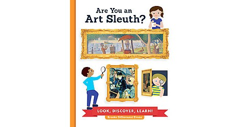 Are You an Art Sleuth? : Look, Discover, Learn! (Hardcover) (Brooke Digiovanni Evans) - image 1 of 1
