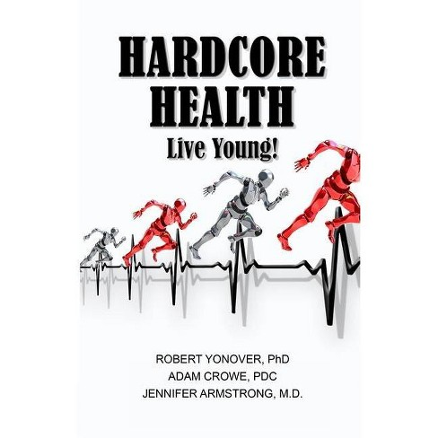 Hardcore Health - by  Robert Yonover & Adam Crowe & Jennifer Armstrong (Paperback) - image 1 of 1