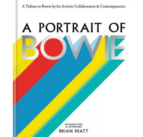 Portrait of Bowie : A Tribute to Bowie by His Artistic Collaborators and Contemporaries (Hardcover) - image 1 of 1