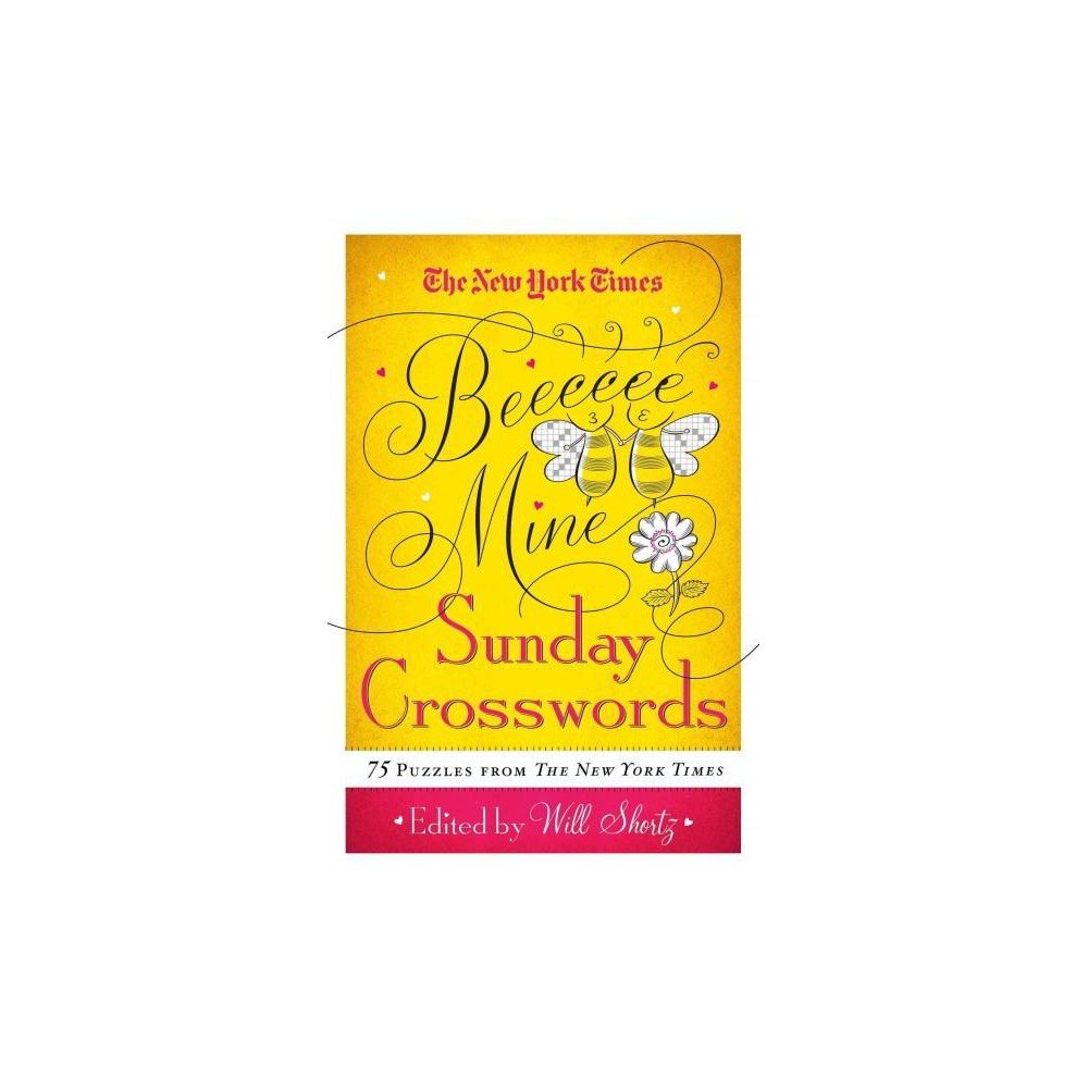 New York Times Be Mine Sunday Crosswords : 75 Puzzles from the Pages of the New York Times (Paperback)
