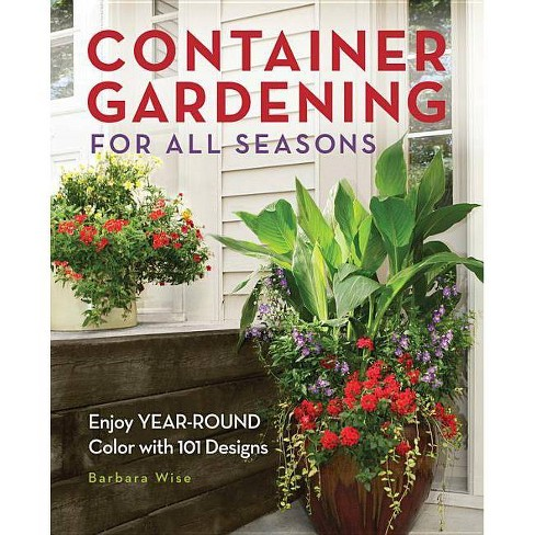 Container Gardening for All Seasons - by  Barbara Wise (Paperback) - image 1 of 1