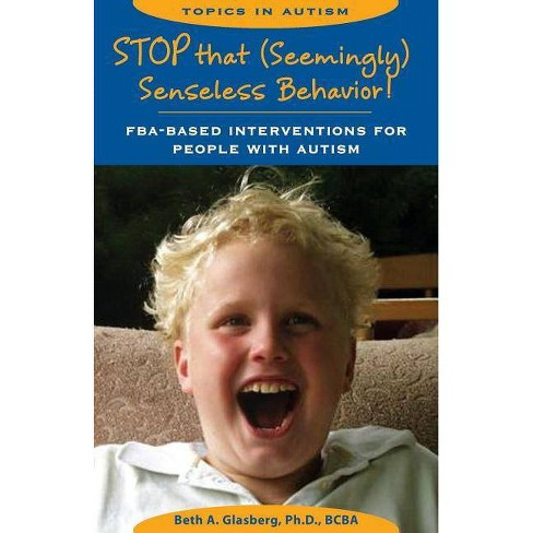 Stop That Seemingly Senseless Behavior! - (Topics in Autism) by  Beth A Glasberg (Paperback) - image 1 of 1