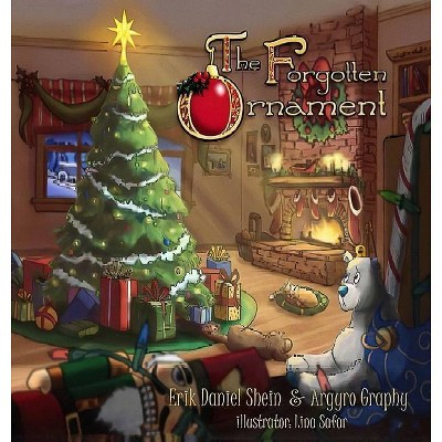 The Forgotten Ornament - by  Erik D Shein & Argyro Graphy (Hardcover)