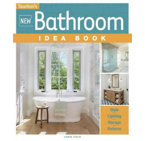 New Bathroom Idea Book -  (Taunton's Idea Book Series) by Jamie Gold (Paperback) - image 1 of 1
