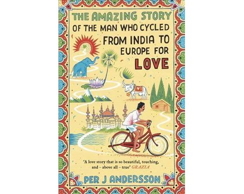 Amazing Story of the Man Who Cycled from India to Europe for Love (Reprint) (Paperback) (Per J. - image 1 of 1