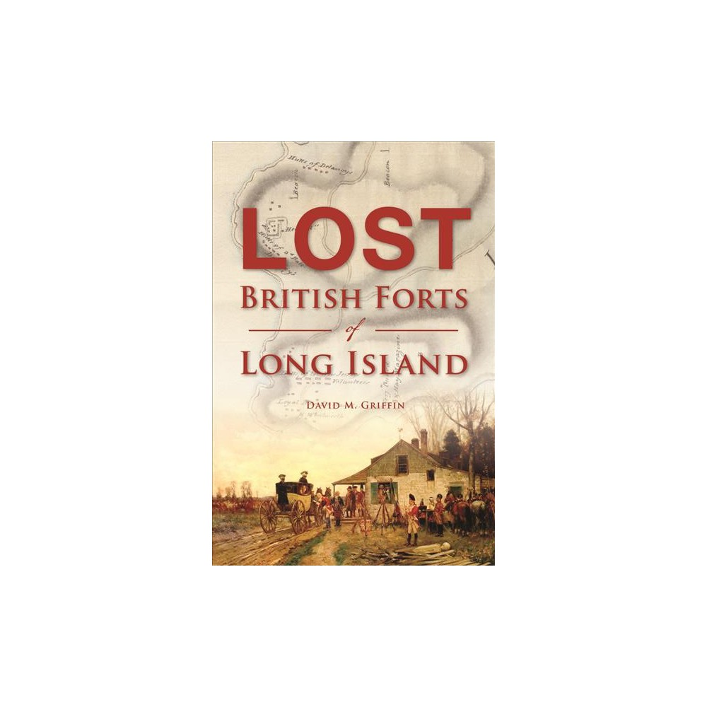 Lost British Forts of Long Island (Paperback) (David M. Griffin)
