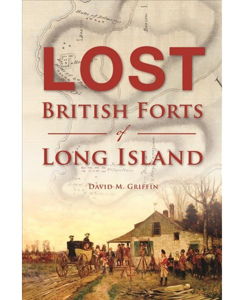 Lost British Forts of Long Island (Paperback) (David M. Griffin) - image 1 of 1