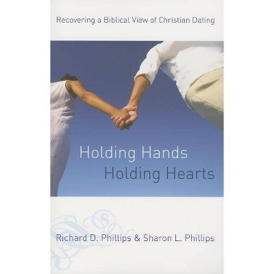 Holding Hands, Holding Hearts - by  Richard D Phillips & Sharon L Phillips (Paperback)
