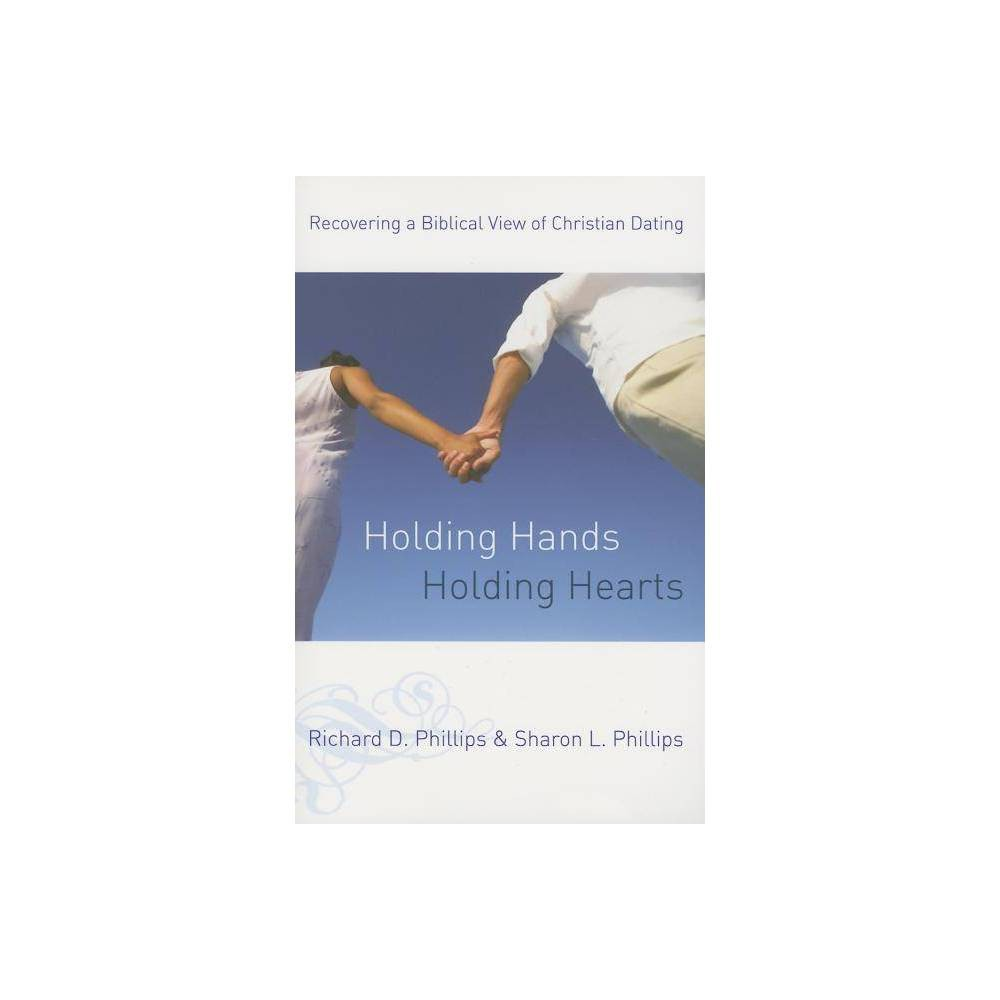 Holding Hands Holding Hearts By Richard D Phillips Sharon L Phillips Paperback