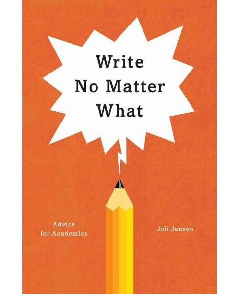 Write No Matter What : Advice for Academics -  by Joli Jensen (Paperback) - image 1 of 1