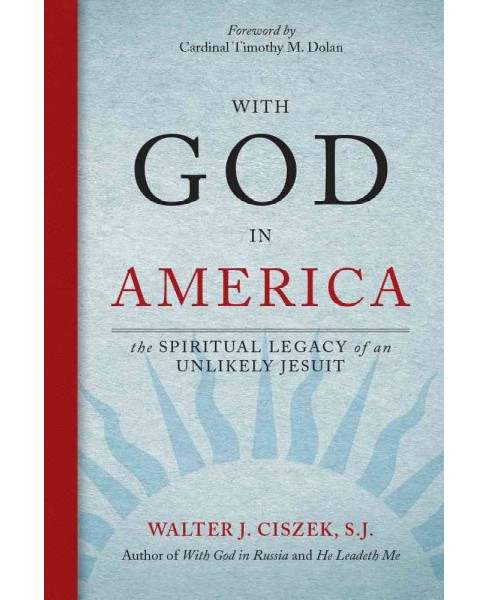 With God in America : The Spiritual Legacy of an Unlikely Jesuit (Paperback) (Walter J. Ciszek) - image 1 of 1