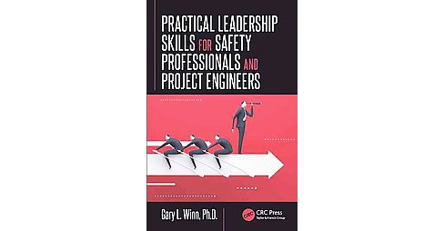 Practical Leadership Skills for Safety Professionals and Project Engineers (Hardcover) (Ph.D. Gary L. - image 1 of 1