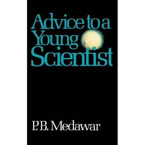Advice to a Young Scientist - (Alfred P. Sloan Foundation Series) by  P B Medawar (Paperback) - image 1 of 1