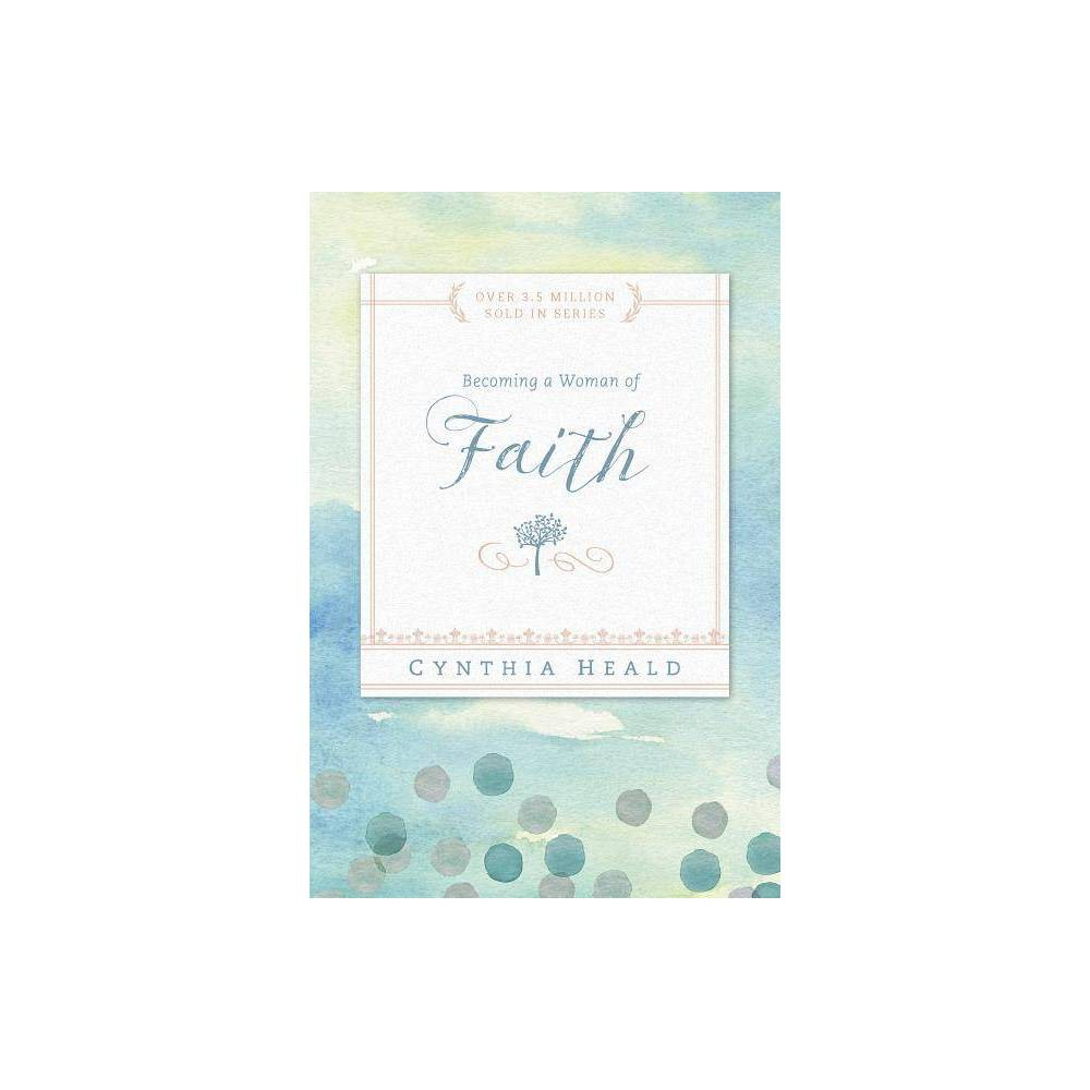 Becoming A Woman Of Faith Becoming A Woman Of By Cynthia Heald Paperback